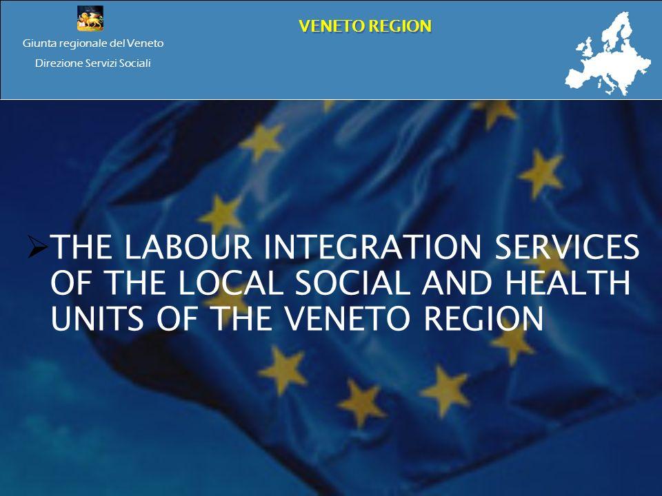 Giunta regionale del Veneto Direzione Servizi Sociali VENETO REGION THE LABOUR INTEGRATION SERVICES OF THE LOCAL SOCIAL AND HEALTH UNITS OF THE VENETO REGION