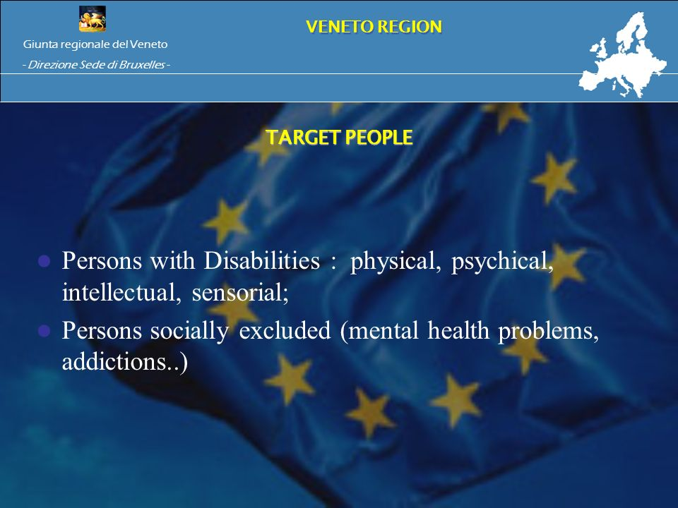 TARGET PEOPLE Persons with Disabilities : physical, psychical, intellectual, sensorial; Persons socially excluded (mental health problems, addictions.