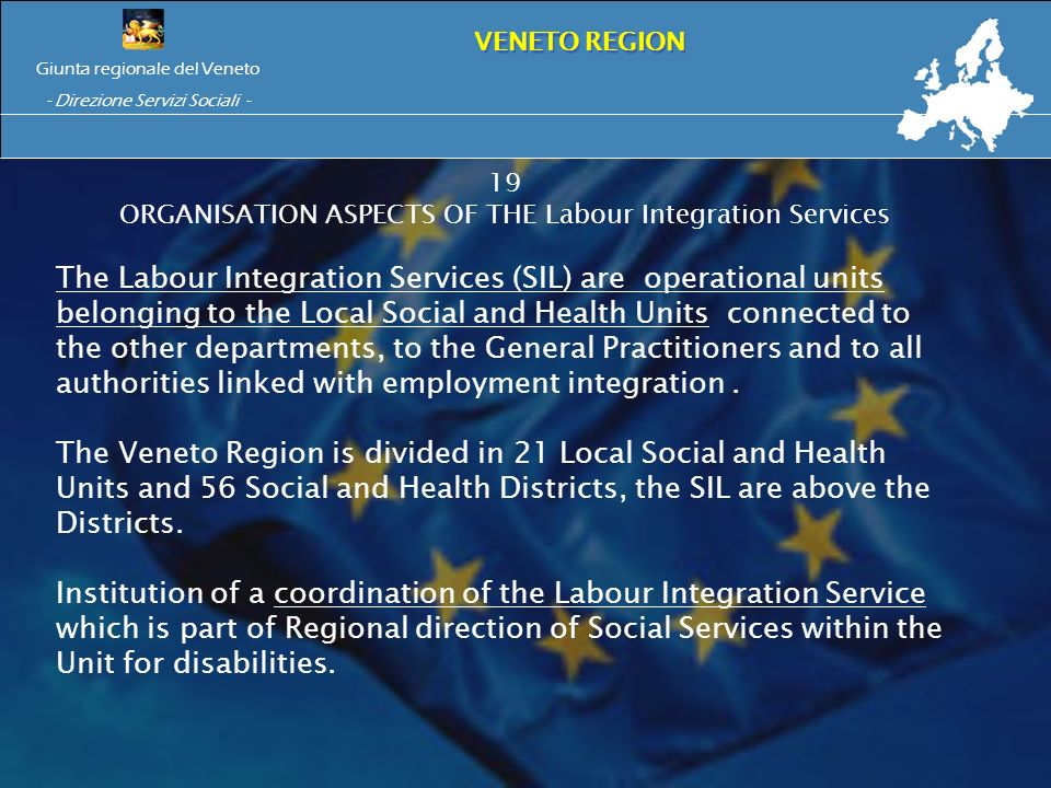 our Integration Services (SIL) 19 ORGANISATION ASPECTS OF THE Labour Integration Services The Labour Integration Services (SIL) are operational units belonging to the Local Social and Health Units connected to the other departments, to the General Practitioners and to all authorities linked with employment integration.