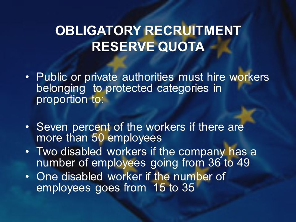 OBLIGATORY RECRUITMENT RESERVE QUOTA Public or private authorities must hire workers belonging to protected categories in proportion to: Seven percent