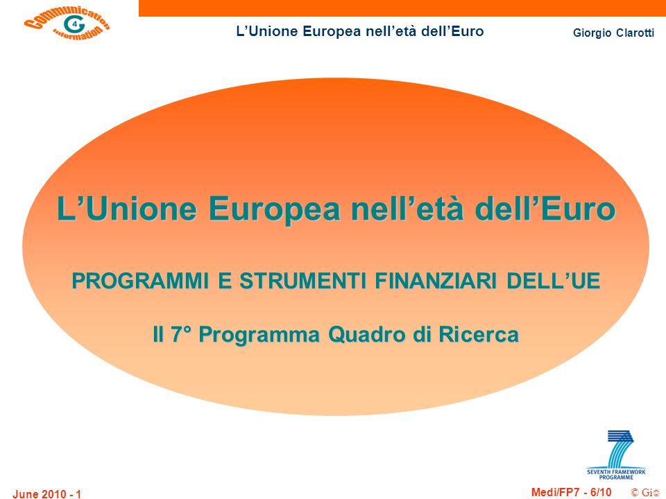 Giorgio Clarotti Medi/FP7 - 6/10 © Gi LUnione Europea nelletà dellEuro June 2010 - 1 LUnione Europea nelletà dellEuro PROGRAMMI E STRUMENTI FINANZIARI