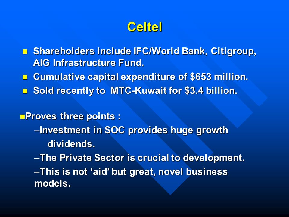Celtel Shareholders include IFC/World Bank, Citigroup, AIG Infrastructure Fund.
