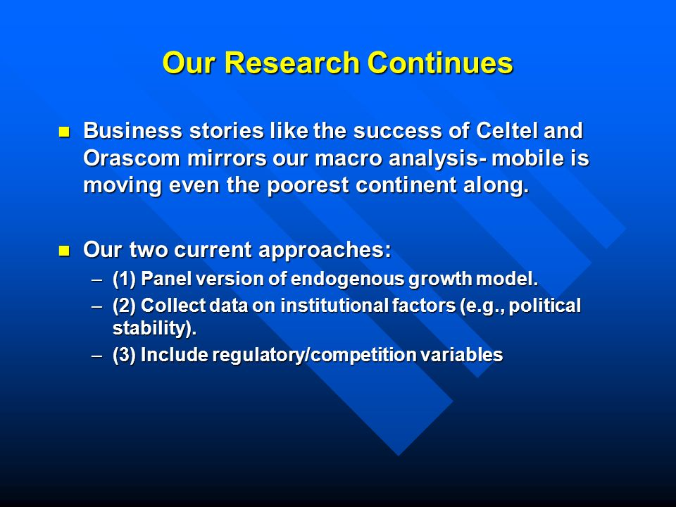 Our Research Continues Business stories like the success of Celtel and Orascom mirrors our macro analysis- mobile is moving even the poorest continent along.