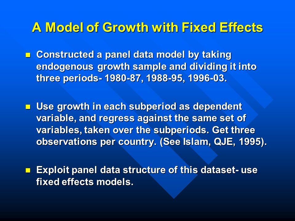 A Model of Growth with Fixed Effects Constructed a panel data model by taking endogenous growth sample and dividing it into three periods- 1980-87, 1988-95, 1996-03.