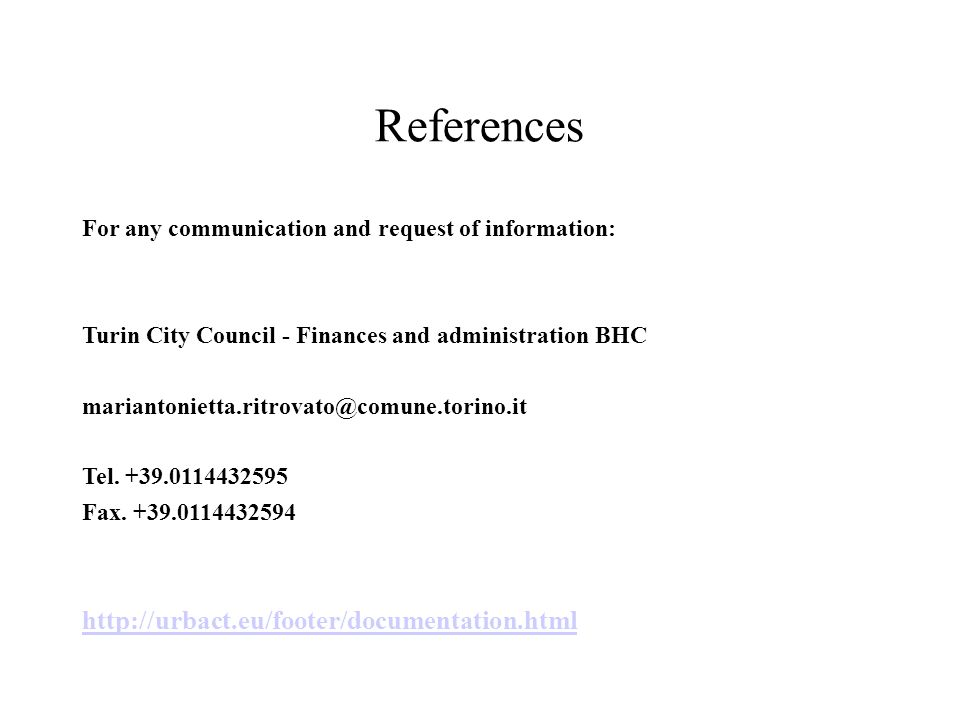 References For any communication and request of information: Turin City Council - Finances and administration BHC mariantonietta.ritrovato@comune.torino.it Tel.