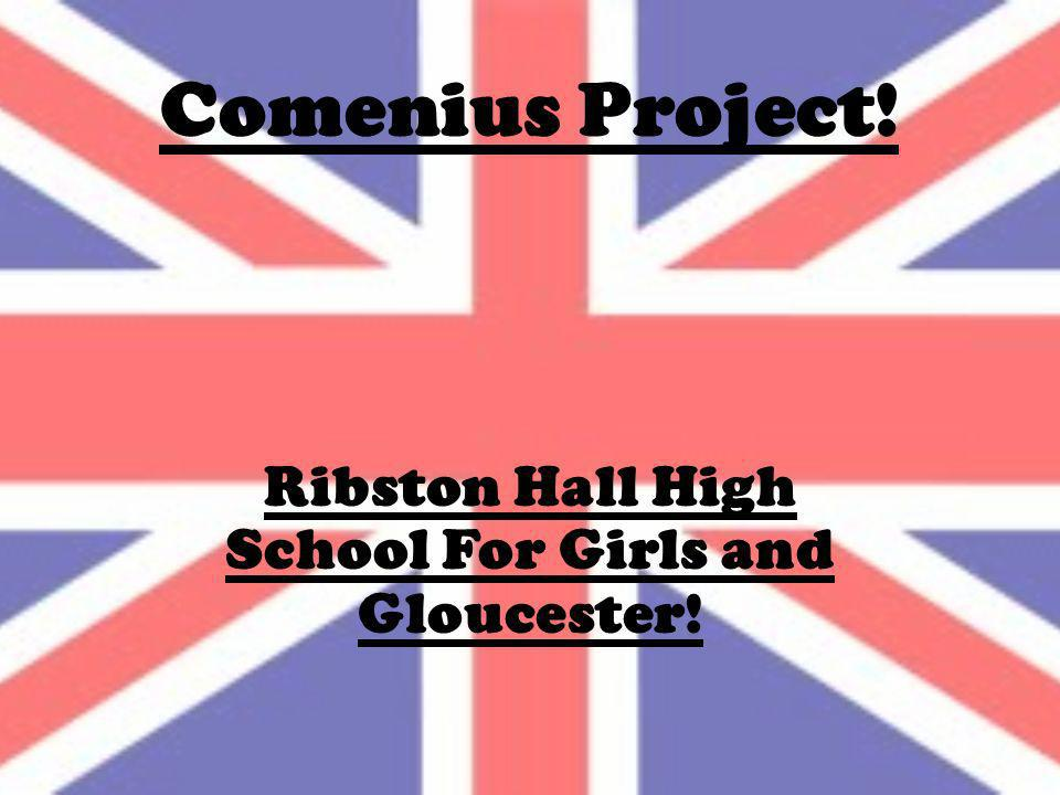 Comenius Project! Ribston Hall High School For Girls and Gloucester!