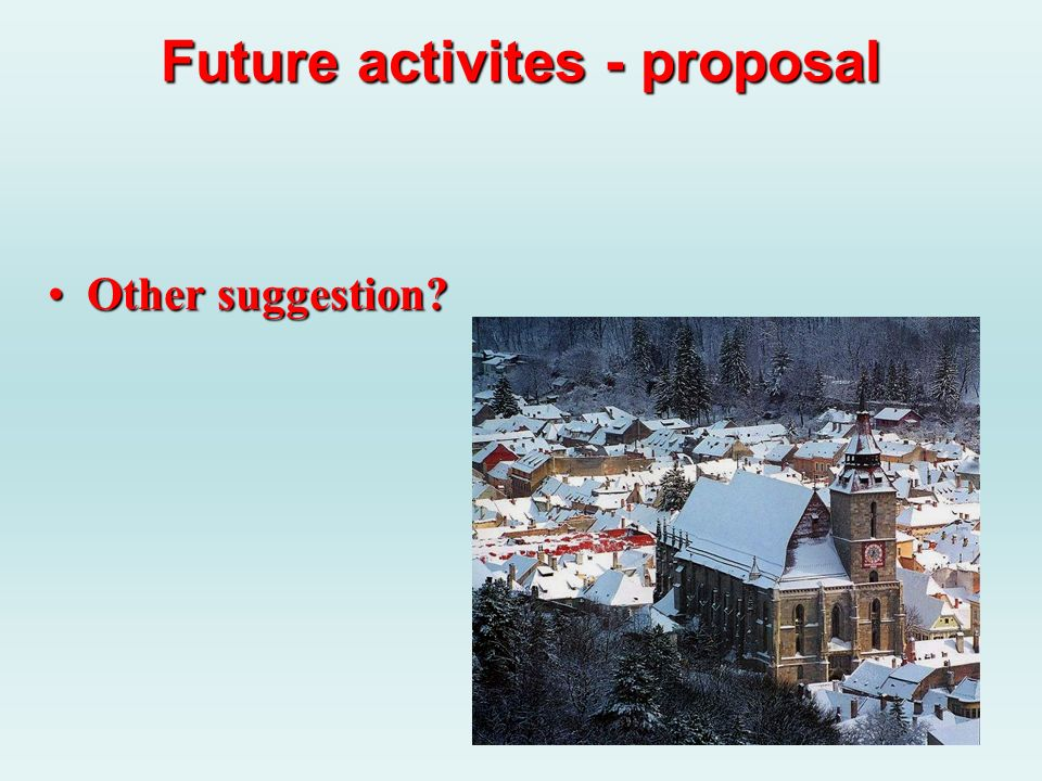 Future activites - proposal Other suggestion?Other suggestion?