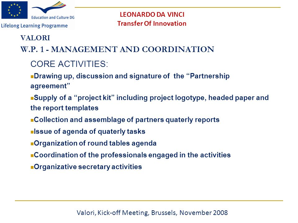VALORI W.P. 1 - MANAGEMENT AND COORDINATION CORE ACTIVITIES: Drawing up, discussion and signature of the Partnership agreement Supply of a project kit