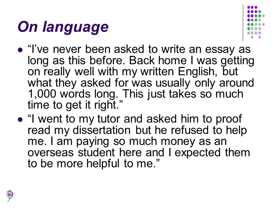 On language Ive never been asked to write an essay as long as this before. Back home I was getting on really well with my written English, but what th