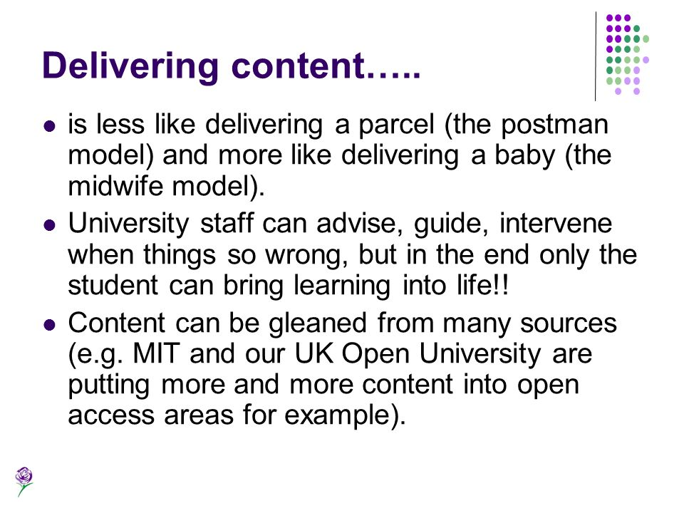 Delivering content….. is less like delivering a parcel (the postman model) and more like delivering a baby (the midwife model). University staff can a
