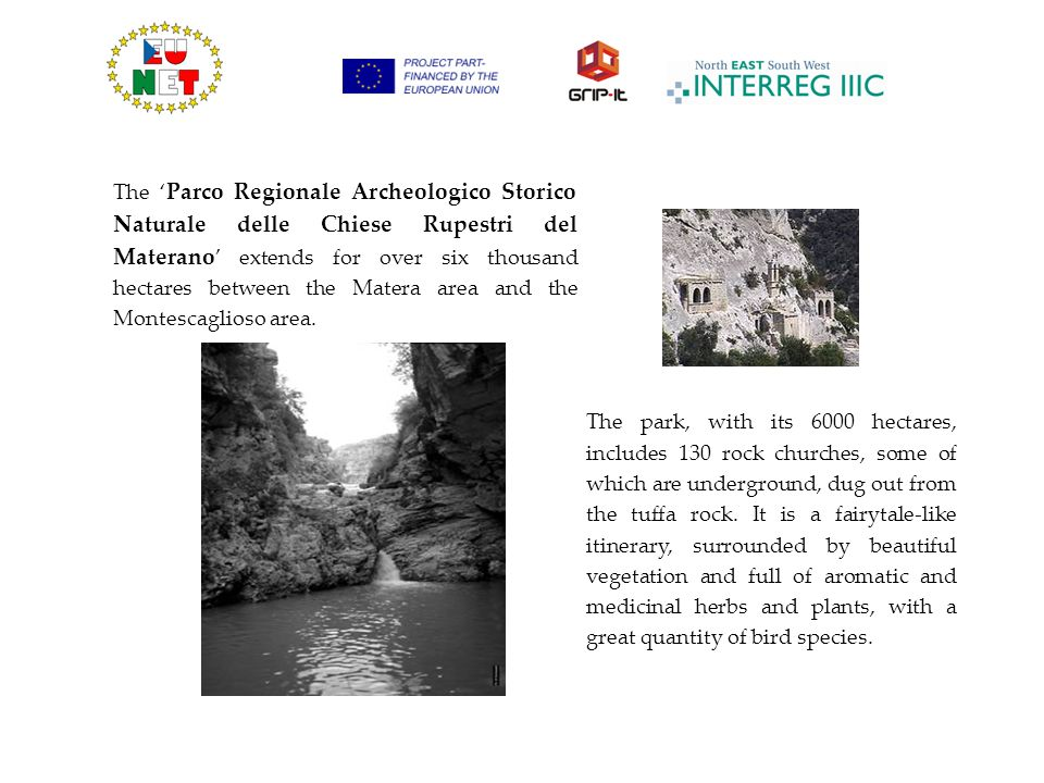 The Parco Regionale Archeologico Storico Naturale delle Chiese Rupestri del Materano extends for over six thousand hectares between the Matera area and the Montescaglioso area.