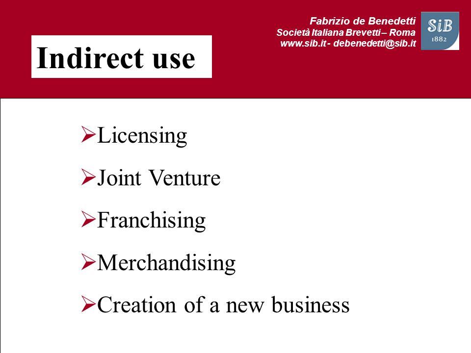 Fabrizio de Benedetti Società Italiana Brevetti – Roma www.sib.it - debenedetti@sib.it Indirect use Licensing Joint Venture Franchising Merchandising