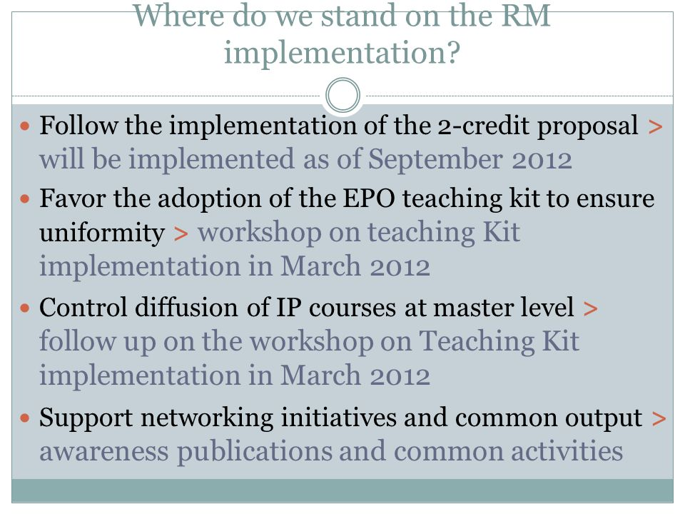 Where do we stand on the RM implementation? Follow the implementation of the 2-credit proposal > will be implemented as of September 2012 Favor the ad