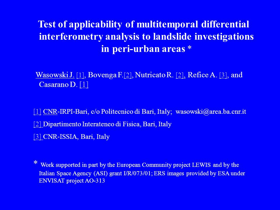 Test of applicability of multitemporal differential interferometry analysis to landslide investigations in peri-urban areas * Wasowski J.