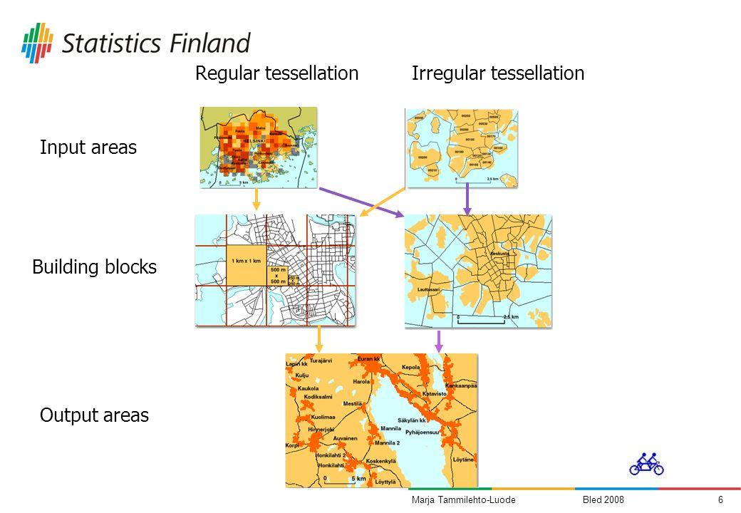 Bled 20086Marja Tammilehto-Luode Input areas Building blocks Output areas Regular tessellationIrregular tessellation