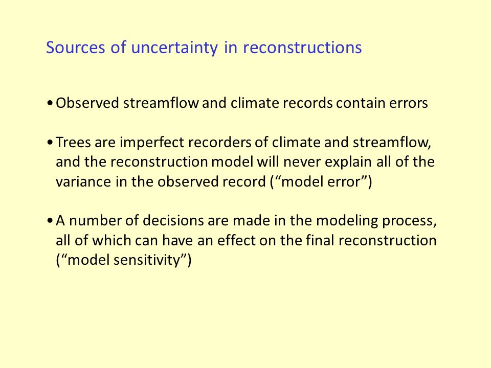 Sources of uncertainty in reconstructions Observed streamflow and climate records contain errors Trees are imperfect recorders of climate and streamfl