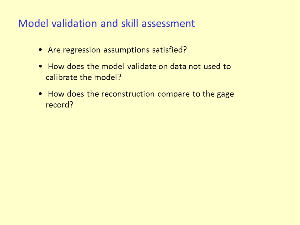 Are regression assumptions satisfied? How does the model validate on data not used to calibrate the model? How does the reconstruction compare to the