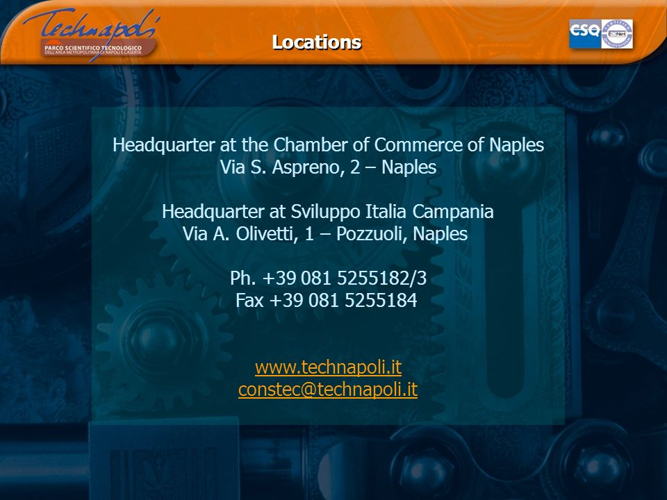 Locations Headquarter at the Chamber of Commerce of Naples Via S.