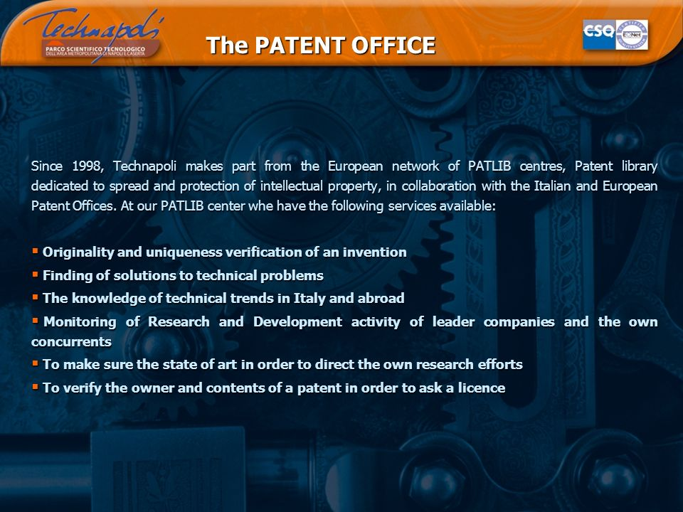 The PATENT OFFICE Since 1998, Technapoli makes part from the European network of PATLIB centres, Patent library dedicated to spread and protection of intellectual property, in collaboration with the Italian and European Patent Offices.