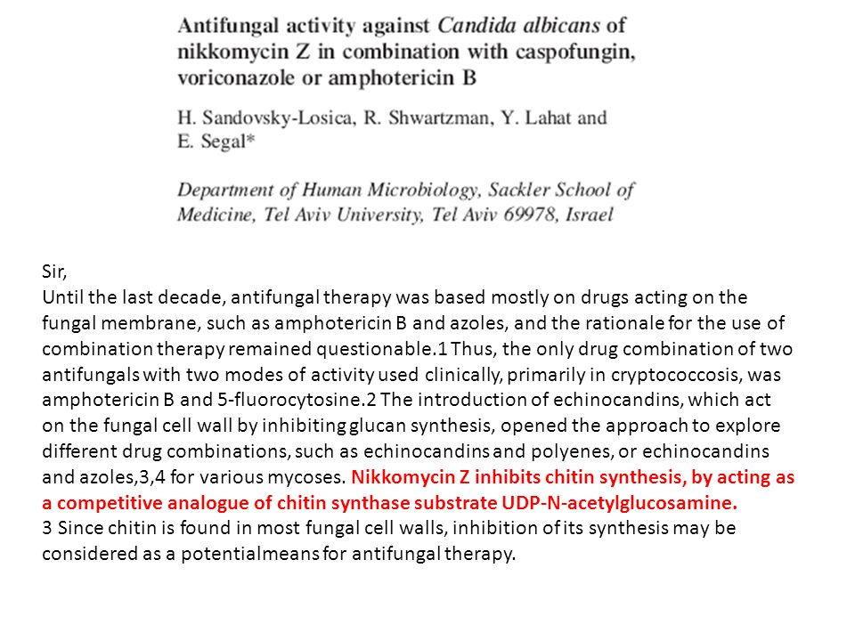 Sir, Until the last decade, antifungal therapy was based mostly on drugs acting on the fungal membrane, such as amphotericin B and azoles, and the rationale for the use of combination therapy remained questionable.1 Thus, the only drug combination of two antifungals with two modes of activity used clinically, primarily in cryptococcosis, was amphotericin B and 5-fluorocytosine.2 The introduction of echinocandins, which act on the fungal cell wall by inhibiting glucan synthesis, opened the approach to explore different drug combinations, such as echinocandins and polyenes, or echinocandins and azoles,3,4 for various mycoses.
