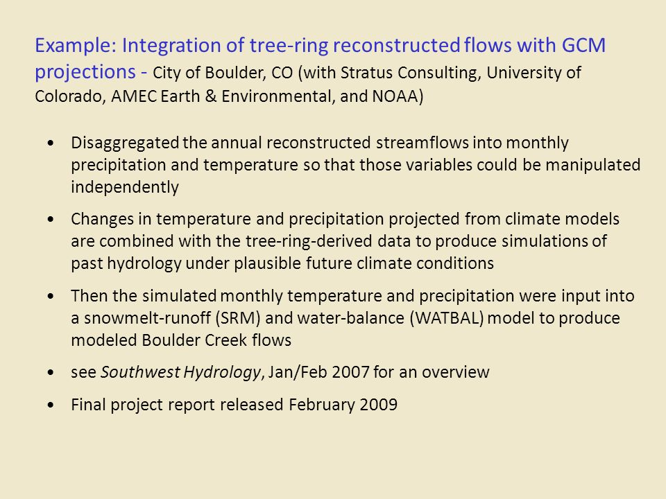 Example: Integration of tree-ring reconstructed flows with GCM projections - City of Boulder, CO (with Stratus Consulting, University of Colorado, AME
