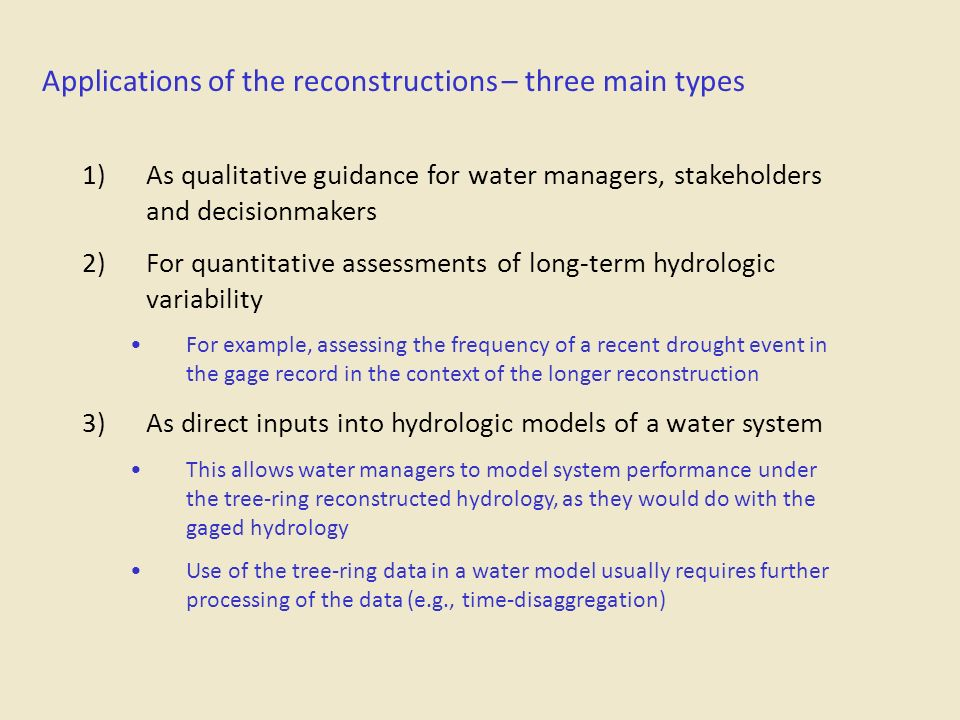 Applications of the reconstructions – three main types 1)As qualitative guidance for water managers, stakeholders and decisionmakers 2)For quantitativ