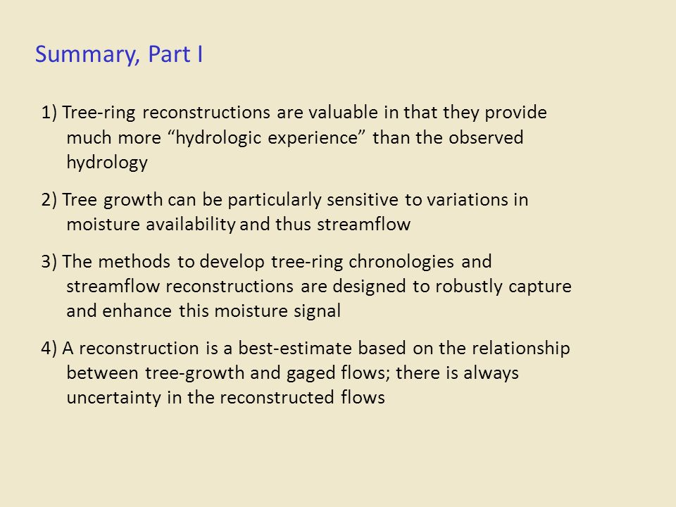 Summary, Part I 1) Tree-ring reconstructions are valuable in that they provide much more hydrologic experience than the observed hydrology 2) Tree gro