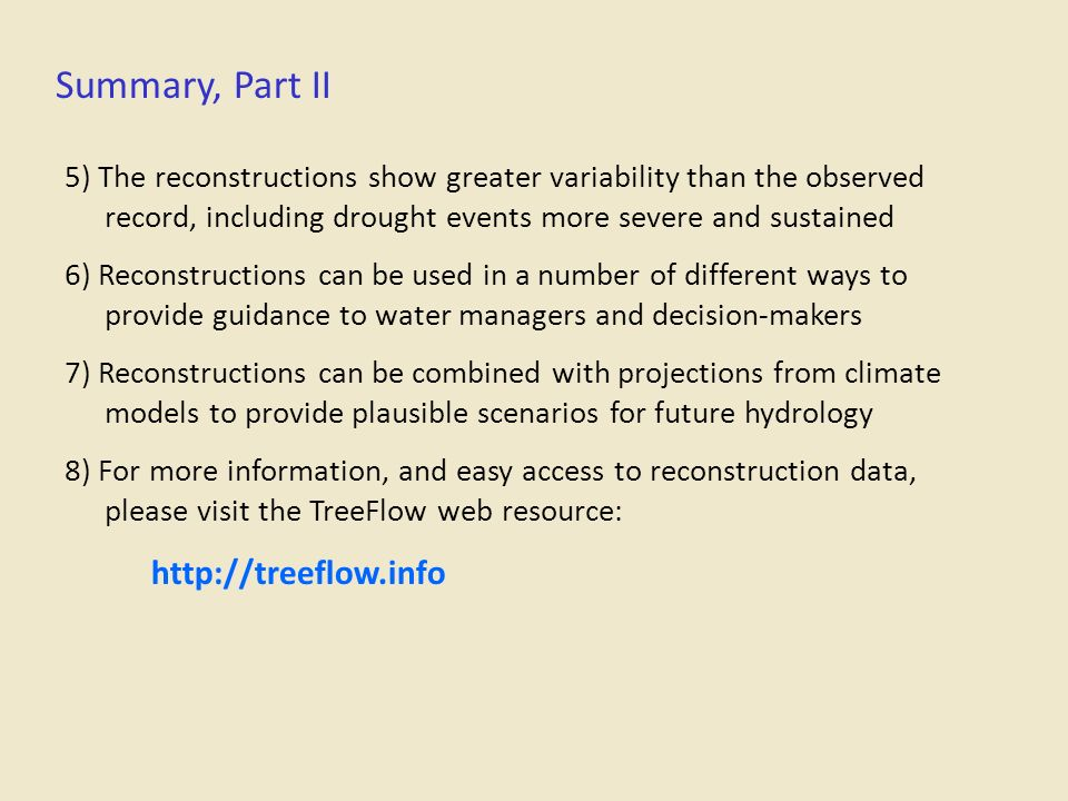 Summary, Part II 5) The reconstructions show greater variability than the observed record, including drought events more severe and sustained 6) Recon