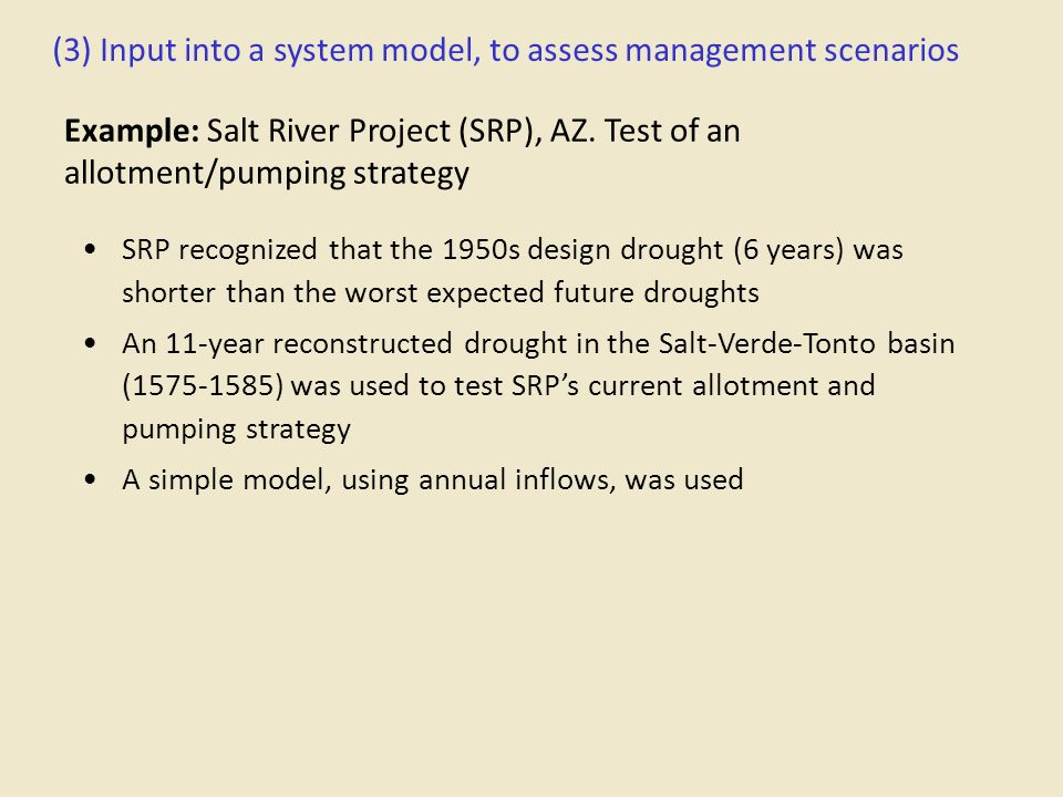 Example: Salt River Project (SRP), AZ. Test of an allotment/pumping strategy SRP recognized that the 1950s design drought (6 years) was shorter than t