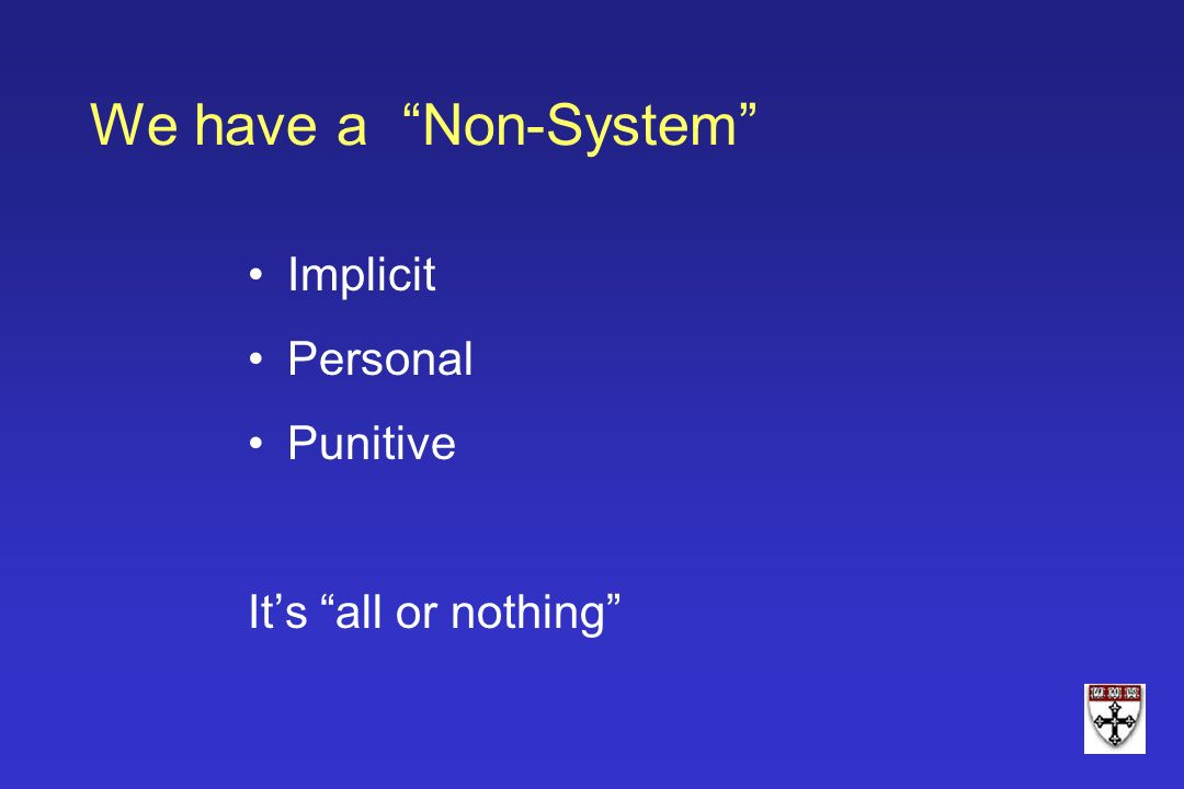 We have a Non-System Implicit Personal Punitive Its all or nothing