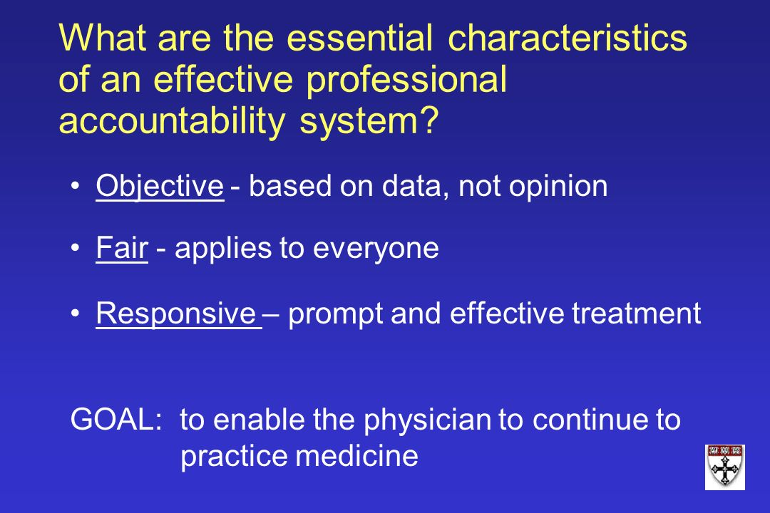 What are the essential characteristics of an effective professional accountability system? Objective - based on data, not opinion Fair - applies to ev