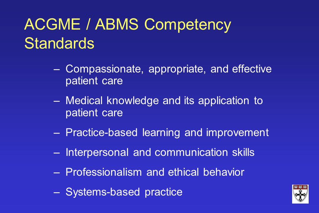 –Compassionate, appropriate, and effective patient care –Medical knowledge and its application to patient care –Practice-based learning and improvemen