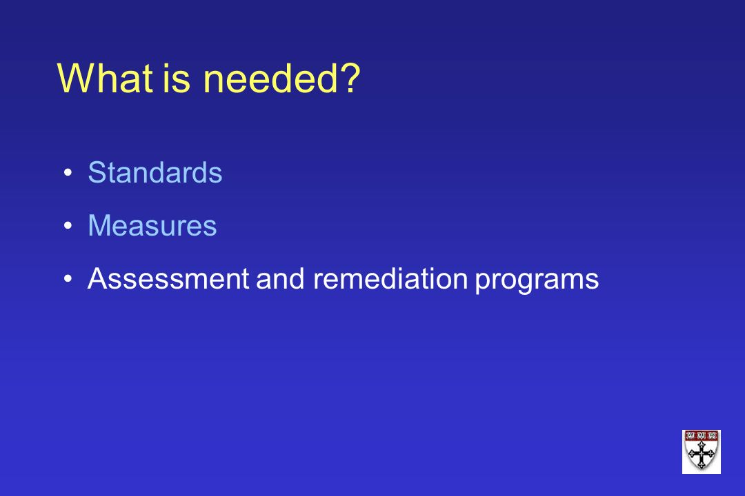 Standards Measures Assessment and remediation programs What is needed?