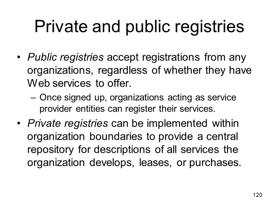 120 Private and public registries Public registries accept registrations from any organizations, regardless of whether they have Web services to offer