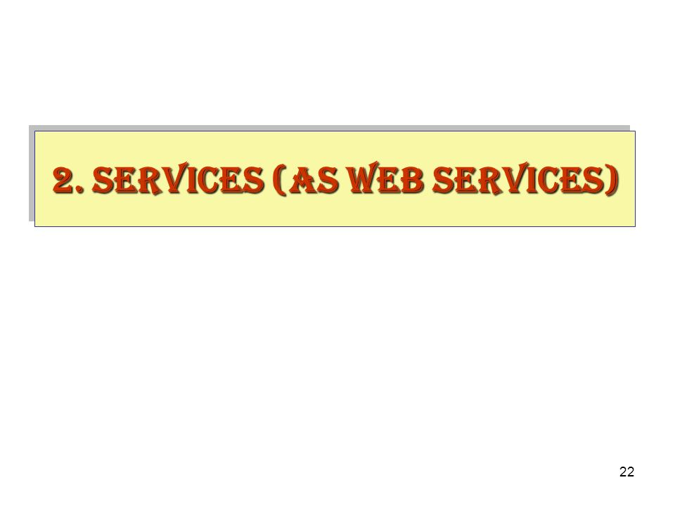 22 2. Services (as Web services)