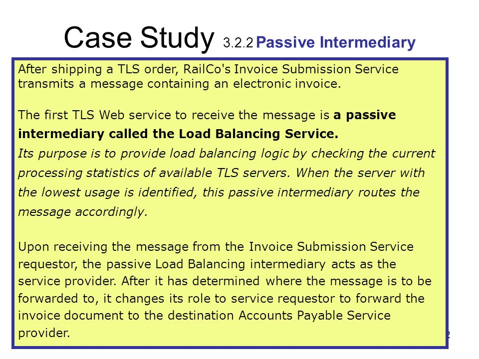 32 Case Study 3.2.2 Passive Intermediary After shipping a TLS order, RailCo's Invoice Submission Service transmits a message containing an electronic
