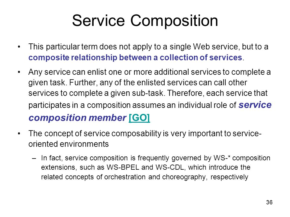 36 Service Composition This particular term does not apply to a single Web service, but to a composite relationship between a collection of services.