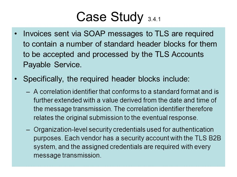 62 Case Study 3.4.1 Invoices sent via SOAP messages to TLS are required to contain a number of standard header blocks for them to be accepted and proc