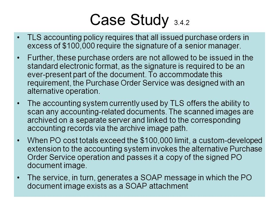 71 Case Study 3.4.2 TLS accounting policy requires that all issued purchase orders in excess of $100,000 require the signature of a senior manager. Fu