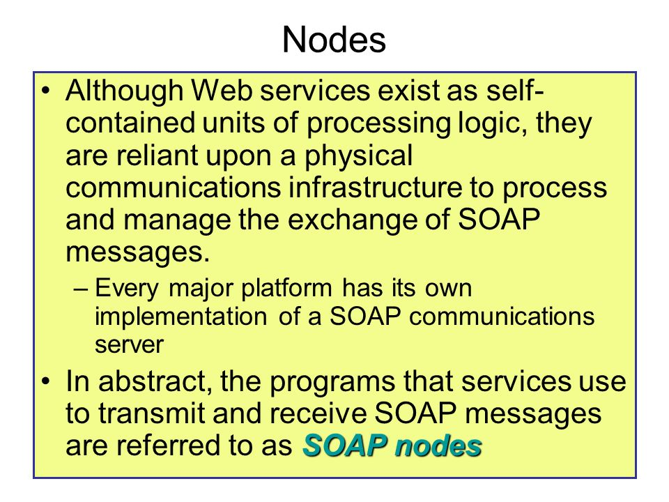 75 Nodes Although Web services exist as self- contained units of processing logic, they are reliant upon a physical communications infrastructure to p