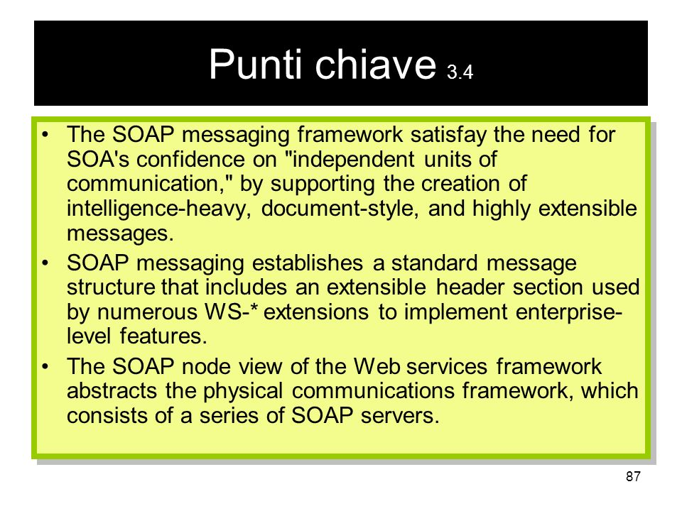 87 Punti chiave 3.4 The SOAP messaging framework satisfay the need for SOA's confidence on