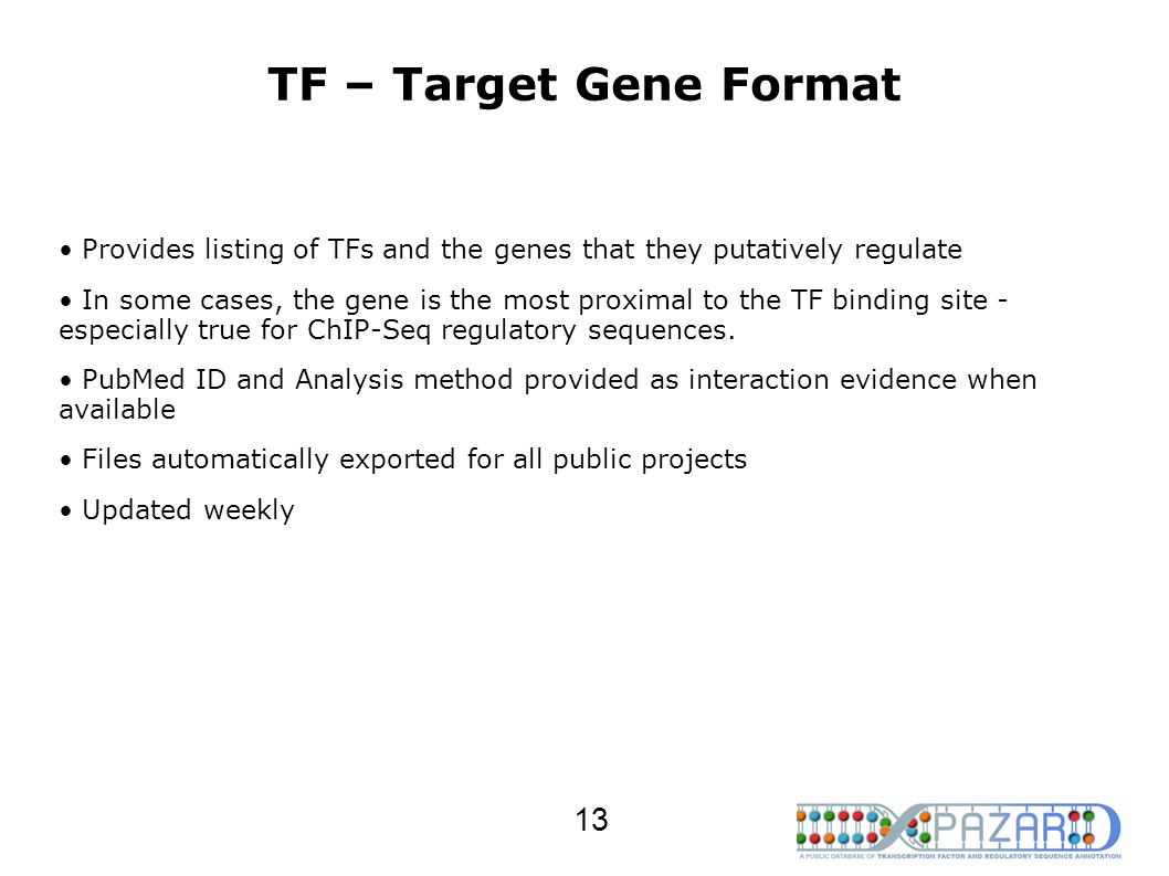 TF – Target Gene Format Provides listing of TFs and the genes that they putatively regulate In some cases, the gene is the most proximal to the TF bin
