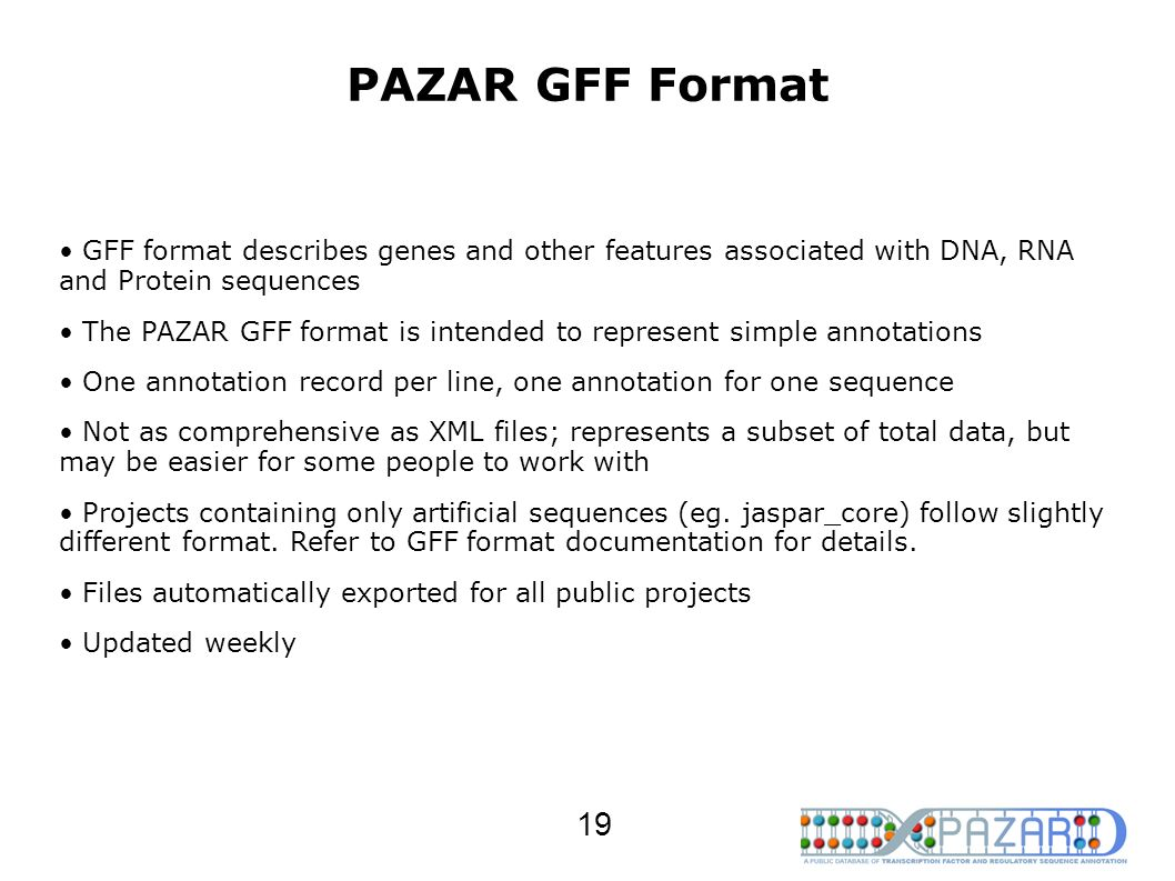 PAZAR GFF Format GFF format describes genes and other features associated with DNA, RNA and Protein sequences The PAZAR GFF format is intended to repr