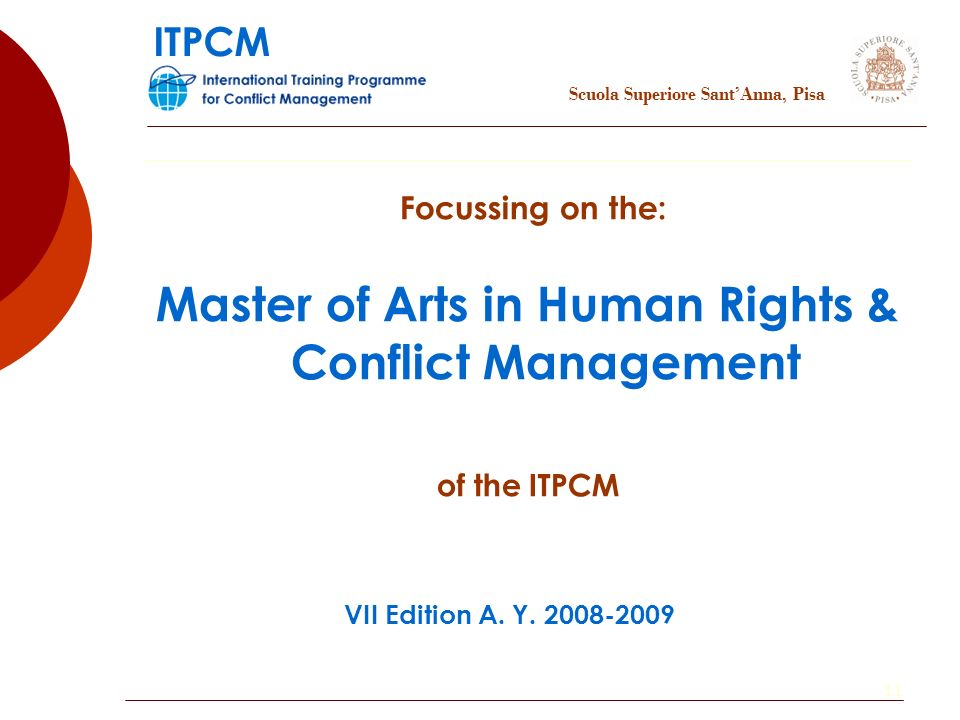 11 Focussing on the: Master of Arts in Human Rights & Conflict Management of the ITPCM VII Edition A.