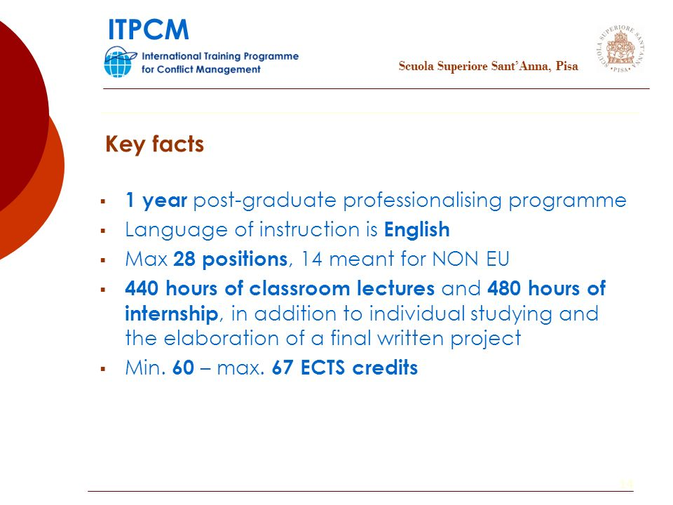 14 1 year post-graduate professionalising programme Language of instruction is English Max 28 positions, 14 meant for NON EU 440 hours of classroom lectures and 480 hours of internship, in addition to individual studying and the elaboration of a final written project Min.