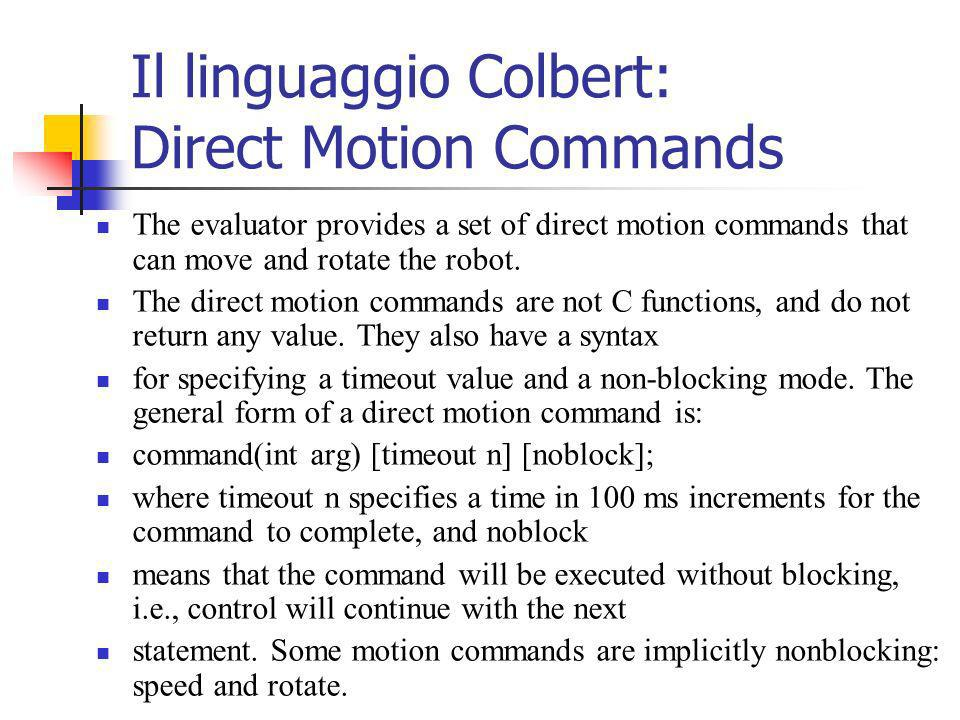 Il linguaggio Colbert: Direct Motion Commands The evaluator provides a set of direct motion commands that can move and rotate the robot.