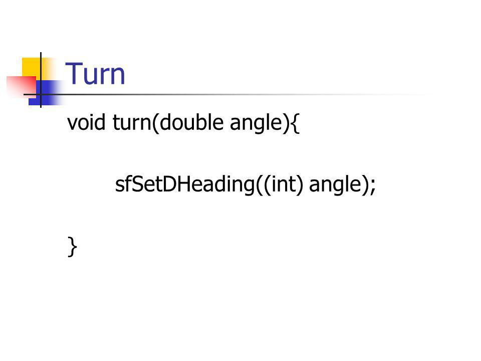 Turn void turn(double angle){ sfSetDHeading((int) angle); }