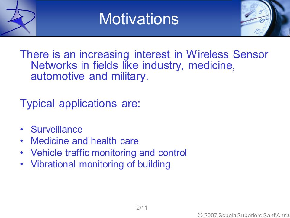 Motivations There is an increasing interest in Wireless Sensor Networks in fields like industry, medicine, automotive and military. Typical applicatio