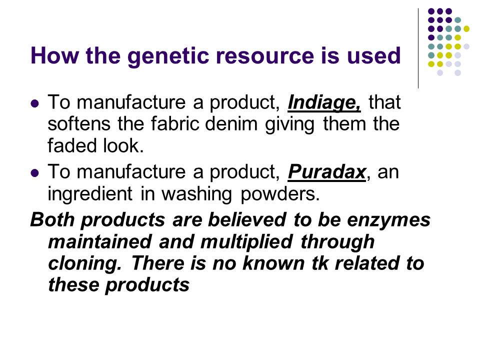 How the genetic resource is used To manufacture a product, Indiage, that softens the fabric denim giving them the faded look.