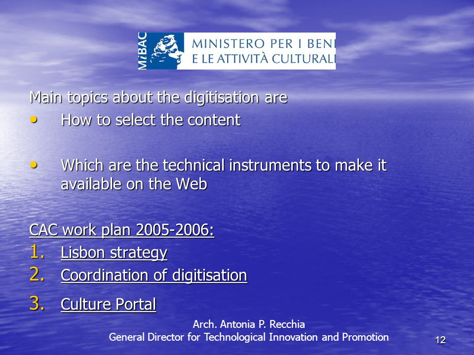12 Main topics about the digitisation are How to select the content How to select the content Which are the technical instruments to make it available on the Web Which are the technical instruments to make it available on the Web CAC work plan 2005-2006: 1.